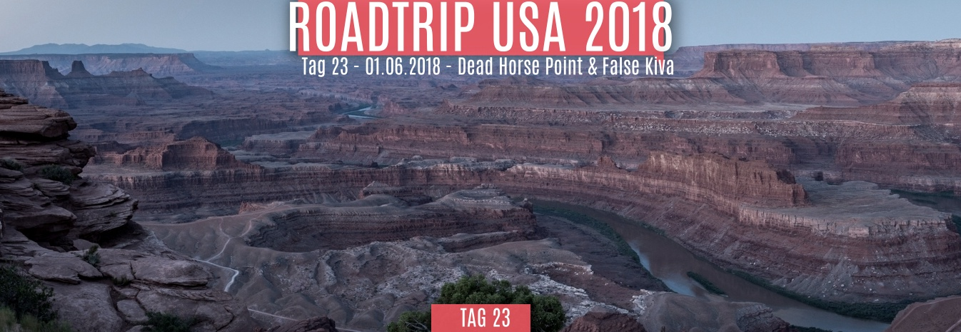 Tag 23 – 01.06.2018 – Dead Horse Point & False Kiva