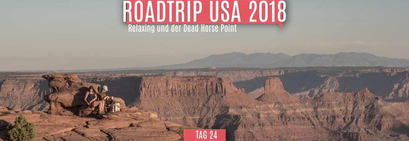 Tag 24 – 02.06.2018 – Relaxing und der Dead Horse Point